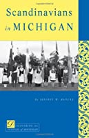 Scandinavians in Michigan (Discovering the Peoples of Michigan Series)