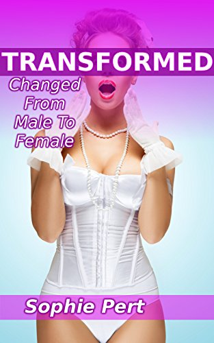 TRANSFORMED: Changed From Male To Female (English Edition)