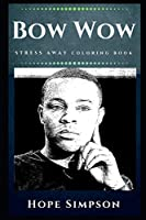 Bow Wow Stress Away Coloring Book: An Adult Coloring Book Based on The Life of Bow Wow. (Bow Wow Stress Away Coloring Books)