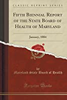 Fifth Biennial Report of the State Board of Health of Maryland: January, 1884 (Classic Reprint)