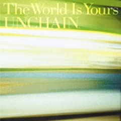 UNCHAIN「The World Is Yours」のジャケット画像