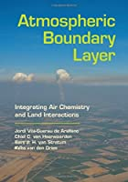 Atmospheric Boundary Layer: Integrating Air Chemistry and Land Interactions