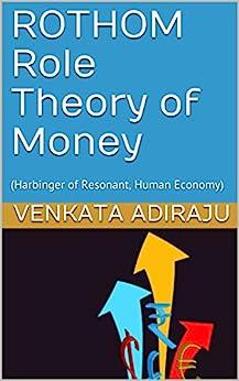 ROTHOM Role Theory of Money: (Harbinger of Resonant, Human Economy) by [ADIRAJU, VENKATA]