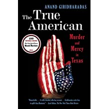 The True American: Murder and Mercy in Texas by Anand Giridharadas (2015-04-06)