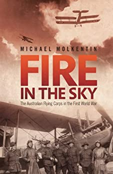 Fire in the Sky: The Australian Flying Corps in the First World War by [Molkentin, Michael]
