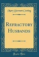 Refractory Husbands (Classic Reprint)