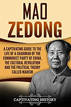 Mao Zedong: A Captivating Guide to the Life of a Chairman of the Communist Party of China, the Cultural Revolution and the Political Theory of Maoism by [History, Captivating]