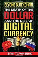 Beyond Blockchain: The Death of the Dollar and the Rise of Digital Currency