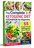 The Complete Ketogenic Diet Cookbook for Beginners: 55 Budget-Friendly Ketogenic (Keto) Recipes. 10-Day Diet Meal Plan (English Edition)
