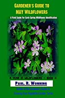 Gardener?s Guide to May Wildflowers: A Field Guide For Wildflower Identification (A Year in Wildflowers)