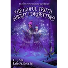 The Awful Truth About Forgetting (Books of Unexpected Enlightenment Book 4)