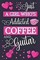 Just A Girl Who's Addicted To Coffee and Guitar: Coffee & Guitar Gifts for Women... Pink & Blue Small Lined Notebook / Journal to Write in