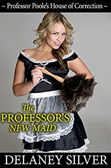 The Professor's New Maid (Professor Poole's House of Correction Book 1) by [Silver, Delaney]