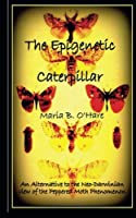 The Epigenetic Caterpillar: An Alternative to the Darwinian view of the Peppered Moth Phenomenon by Maria B O'Hare(2014-11-01)