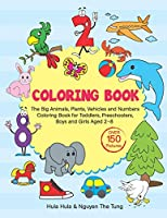 Coloring Book: The Big Animals, Plants, Vehicles and Numbers Coloring Book for Toddlers, Preschoolers, Boys and Girls Aged 2-8