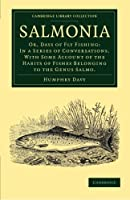 Salmonia: Or, Days of Fly Fishing: In a Series of Conversations. With Some Account of the Habits of Fishes Belonging to the Genus Salmo (Cambridge Library Collection - Zoology)