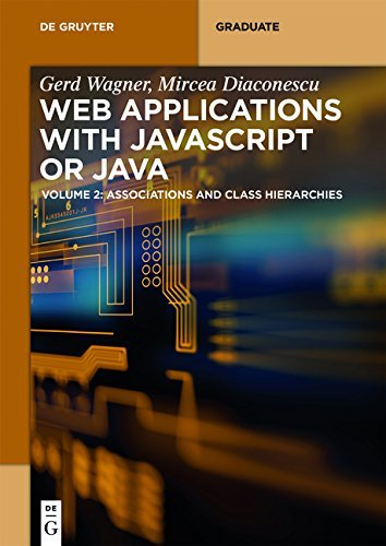 Web Applications with Javascript or Java: Volume 2: Associations and Class Hierarchies (De Gruyter Textbook)