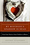 My Mistress's Sparrow Is Dead: Great Love Stories, from Chekhov to Munro (P.S.)