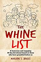 The Whine List: A humorous and engaging 30-day devotional based on those who have grumbled before us.