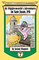 Sir Pigglesworth's Adventures in San Juan, PR (Sir Pigglesworth Adventure)