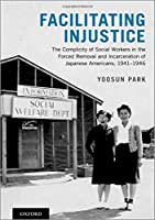 Facilitating Injustice: The Complicity of Social Workers in the Forced Removal and Incarceration of Japanese Americans, 1941-1946