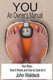 YOU: An Owner's Manual: Your Body.. How It Works and How to Care for It (English Edition)