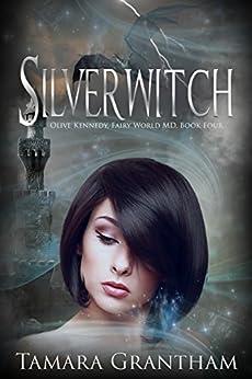 Silverwitch: An Urban Fantasy Fairy Tale (Fairy World MD Book 4) by [Grantham, Tamara]
