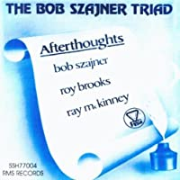 Afterthoughts by The Bob Szajner Triad