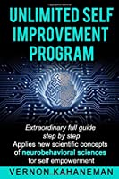 UNLIMITED SELF IMPROVEMENT PROGRAM: Extraordinary Full Guide Step By Step Applies  New Scientific Concepts Of  Neuro Behavioral Science For Self Empowerment