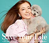 Save Your Life ~AYAKA HIRAHARA All Time Live Best~ (初回生産限定盤)(3CD)