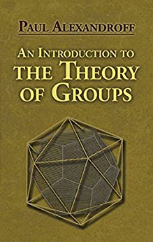 An Introduction to the Theory of Groups (Dover Books on Mathematics) by [Alexandroff, Paul]