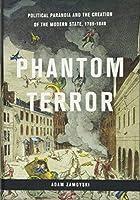 Phantom Terror: Political Paranoia and the Creation of the Modern State, 1789-1848 by Adam Zamoyski(2015-02-10)