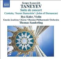 Taneyev: Suite de concert; Cantata 'Ioann Damaskin' by S.I. Taneyev (2009-09-29)