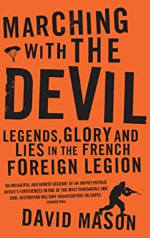 Marching with the Devil: Legends, Glory and Lies in the French Foreign Legion (Hachette Military Collection) by [Mason, David]