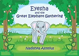 EYESHA AND THE GREAT ELEPHANT GATHERING: Animal Adventure with Fun Facts about Sri Lankan Elephants (Suitable for age 6 - 9) (Stories from Sri Lanka Book 1) by [Aloysius, Nadishka]