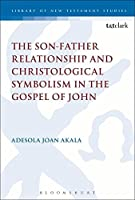 The Son-Father Relationship and Christological Symbolism in the Gospel of John (Library of New Testament Studies)