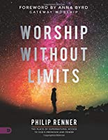 Worship Without Limits (Large Print Edition): The Place of Supernatural Access to God's Presence and Power