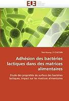 Adhésion Des Bactéries Lactiques Dans Des Matrices Alimentaires (Omn.Univ.Europ.)