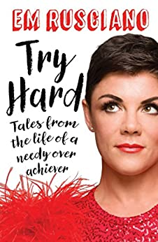 Try Hard: Tales from the Life of a Needy Overachiever (Extra Sass Edition) by [Rusciano, Em]