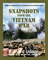 Snapshots From The Vietnam War: Captured moments from my journey as an infantry soldier