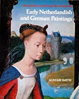 Netherlandish and German Paintings (National Gallery Schools of Painting)