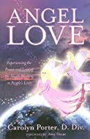 Angel Love: Experience the Power and Love of the Angels Working in Peoples Lives