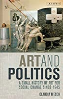 Art and Politics: A Small History of Art for Social Change Since 1945