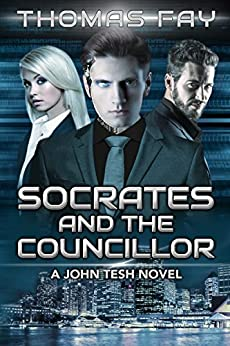 Socrates and the Councillor: A John Tesh Novel (Science Fiction Detective Trilogy Book 1) by [Fay, Thomas]