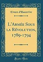 L'Armée Sous La Révolution, 1789-1794 (Classic Reprint)
