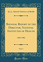 Biennial Report of the Director, National Institutes of Health, Vol. 1: 1985-1986 (Classic Reprint)