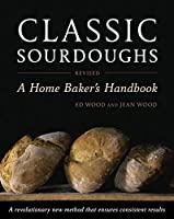 Classic Sourdoughs, Revised: A Home Baker's Handbook by Ed Wood Jean Wood(2011-07-12)