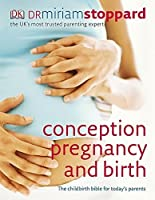 Conception, Pregnancy and Birth by Dr Miriam Stoppard(2008-06-02)