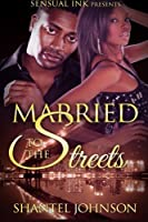 Married to the Streets: A Hood Romance