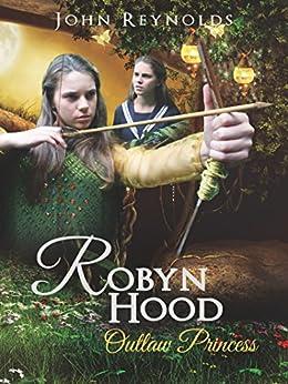 Robyn Hood: Outlaw Princess by [Reynolds,John]